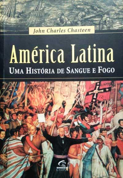 América Latina Uma História de Sangue e Fogo