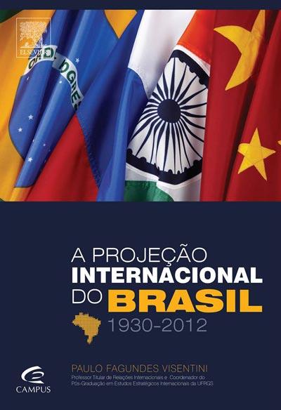 A Projeção Internacional do Brasil (1930-2012)